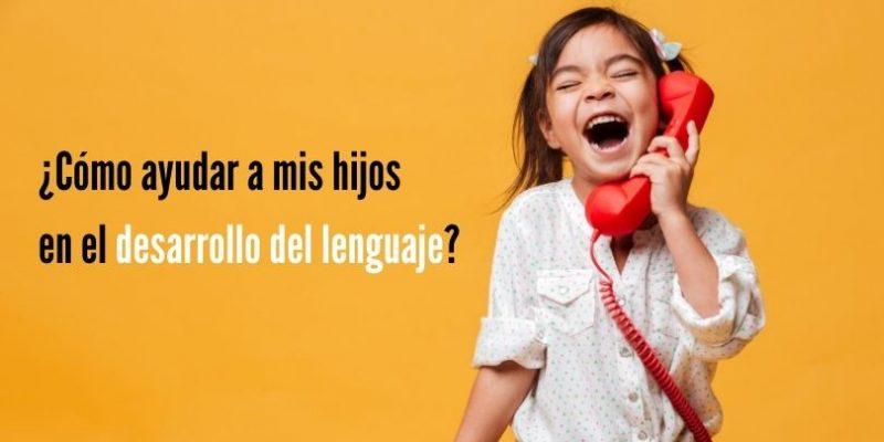 como ayudar a tus hijos en el desarrollo del lenguaje