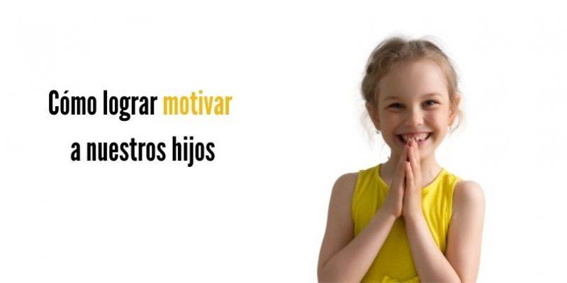 como lograr motivar a nuestros hijos
